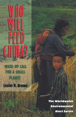 Who Will Feed China?: Wake-Up Call for a Small Planet - Brown, Lester Russell, and Starke, Linda (Editor)