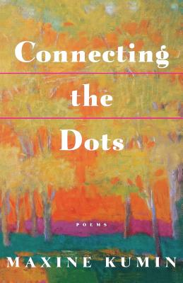Connecting the Dots: Poems - Kumin, Maxine