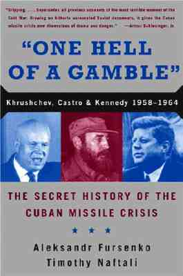One Hell of a Gamble: Khrushchev, Kennedy, and Castro, 1958-1964 - Fursenko, A A, and Naftali, Timothy