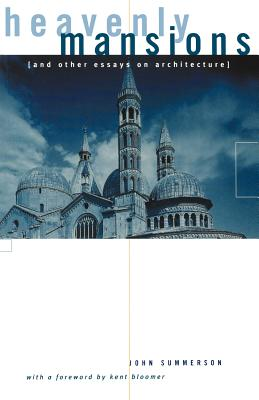 Heavenly Mansions: And Other Essays on Architecture - Summerson, John, Sir, and Bloomer, Kent C (Foreword by)