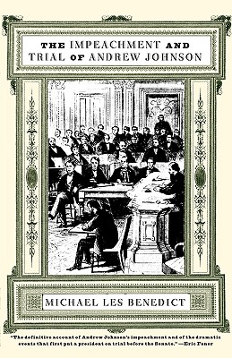 The Impeachment and Trial of Andrew Johnson - Benedict, Michael Les, and Les Benedict, Michael