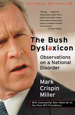 The Bush Dyslexicon: Observations on a National Disorder - Miller, Mark Crispin, Professor
