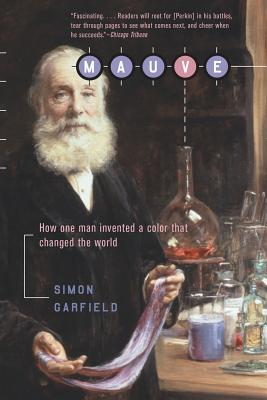 Mauve: How One Man Invented a Color That Changed the World - Garfield, Simon, Mr.