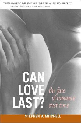 Can Love Last?: The Fate of Romance Over Time - Mitchell, Stephen A, and Black, Margaret, C.S.W. (Foreword by)