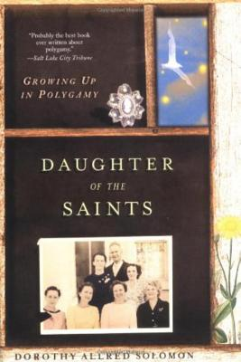Daughter of the Saints: Growing Up in Polygamy - Solomon, Dorothy Allred