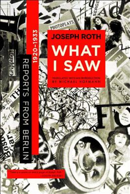 What I Saw: Reports from Berlin 1920-1933 - Roth, Joseph, and Hofmann, Michael (Translated by)