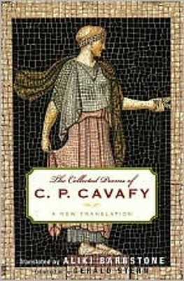 The Collected Poems of C. P. Cavafy: A New Translation - Cavafy, C P, and Barnstone, Aliki (Translated by)