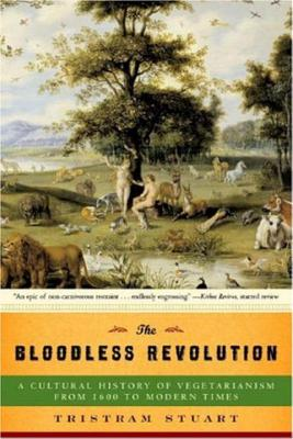 The Bloodless Revolution: A Cultural History of Vegetarianism from 1600 to Modern Times - Stuart, Tristram
