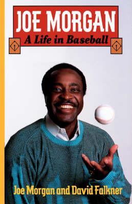 Joe Morgan: A Life in Baseball - Morgan, Joe, and Falkner, David