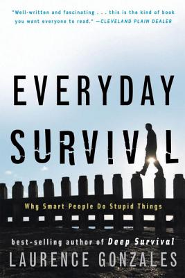 Everyday Survival: Why Smart People Do Stupid Things - Gonzales, Laurence