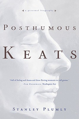 Posthumous Keats: A Personal Biography - Plumly, Stanley