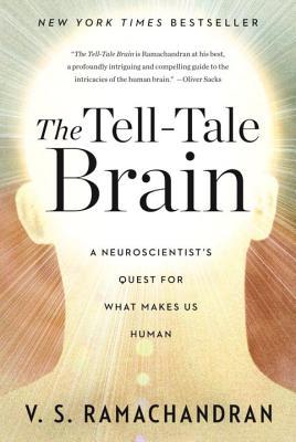 The Tell-Tale Brain: A Neuroscientist's Quest for What Makes Us Human - Ramachandran, V S, M.D., Ph.D.