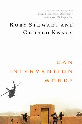 Can Intervention Work? - Stewart, Rory, and Knaus, Gerald