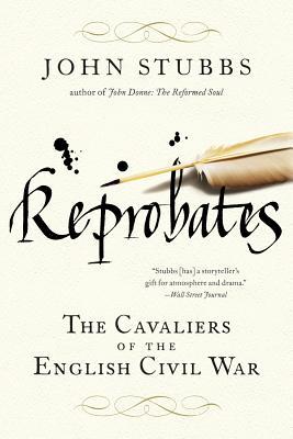 Reprobates: The Cavaliers of the English Civil War - Stubbs, John