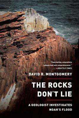 The Rocks Don't Lie: A Geologist Investigates Noah's Flood - Montgomery, David R, Professor