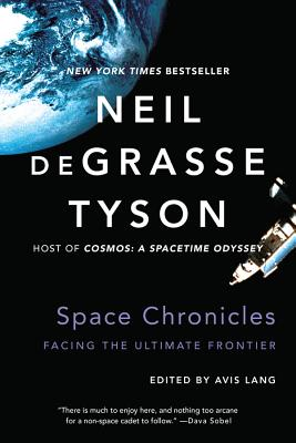 Space Chronicles: Facing the Ultimate Frontier - Tyson, Neil DeGrasse, Professor, and Lang, Avis (Editor)