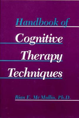 Handbook of Cognitive Therapy Techniques - McMullin, Rian E, and McMullin, Rain E, and Ellis, Albert, Dr., PH.D. (Designer)