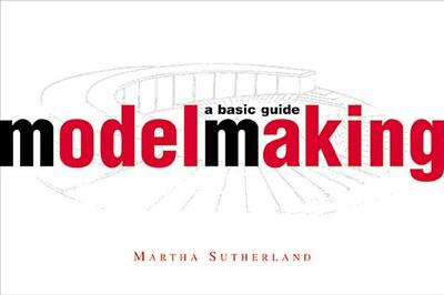 Model Making: A Basic Guide - Sutherland, Martha