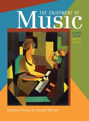 The Enjoyment of Music: Shorter Version - Forney, Kristine, and Machlis, Joseph