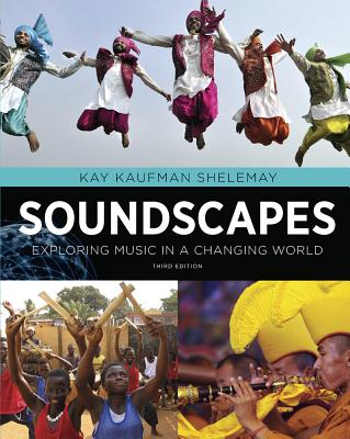 Soundscapes: Exploring Music in a Changing World - Shelemay, Kay Kaufman