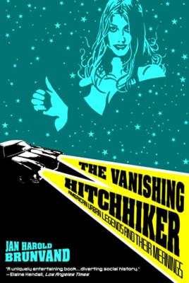 The Vanishing Hitchhiker: American Urban Legends and Their Meanings - Brunvand, Jan Harold, and Jan, Harold Brunvand