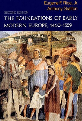 The Foundations of Early Modern Europe: 1460-1559 - Rice, Eugene F, Professor, Jr., and Grafton, Anthony