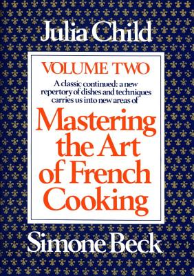 Mastering the Art of French Cooking, Volume 2 - Child, Julia, and Bertholle, Louisette, and Beck, Simone