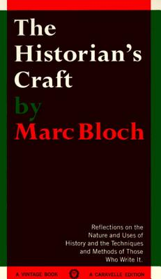 The Historian's Craft: Reflections on the Nature and Uses of History and the Techniques and Methods of Those Who Write It. - Bloch, Marc