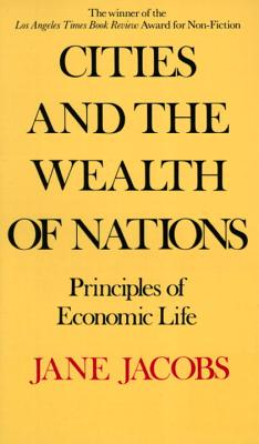 Cities and the Wealth of Nations: Principles of Economic Life - Jacobs, Jane