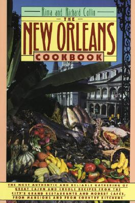 The New Orleans Cookbook: Creole, Cajun, and Louisiana French Recipes Past and Present - Collin, Rima, and Collin, Richard