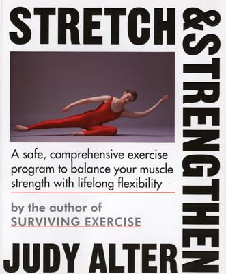 Stretch and Strengthen - Alter, Judy, Dr., Ph.D., and Alter, Judith B