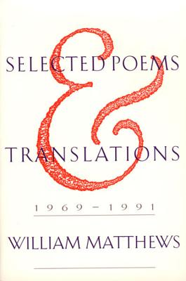 Selected Poems and Translations: 1969-1991 - Matthews, William