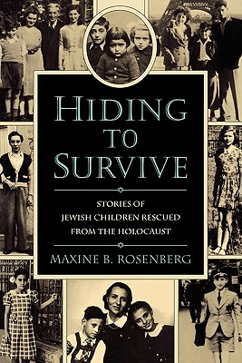 Hiding to Survive: Stories of Jewish Children Rescued from the Holocaust - Rosenberg, Maxine B