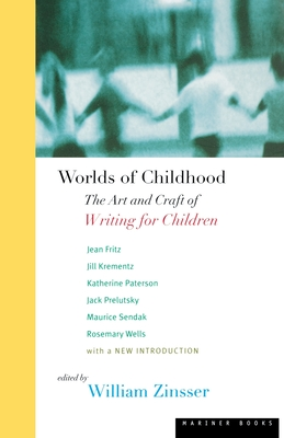 Worlds of Childhood: The Art and Craft of Writing for Children - Zinsser, William Knowlton (Editor)