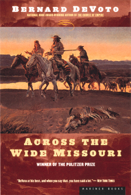 Across the Wide Missouri - DeVoto, Bernard Augustine