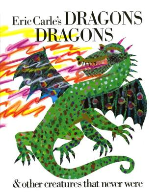 Eric Carle's Dragons, Dragons - Carle, Eric, and Whipple, Laura (Compiled by)