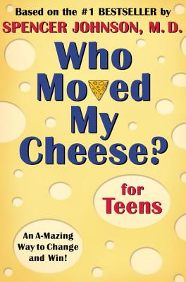 Who Moved My Cheese? for Teens - Johnson, Spencer, M.D., M D