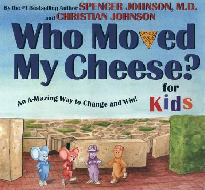 Who Moved My Cheese? for Kids: An A-Mazing Way to Change and Win! - Johnson, Spencer, M.D., M D