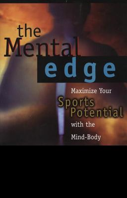 The Mental Edge: Maximize Your Sports Potential with the Mind-Body Connection - Baum, Kenneth H, and Trubo, Richard, and Kiraly, Karch (Foreword by)