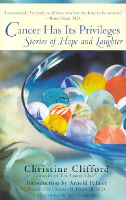 Cancer Has Its Privileges: Stories of Hope and Laughter - Clifford, Christine, and Palmer, Arnold (Introduction by)