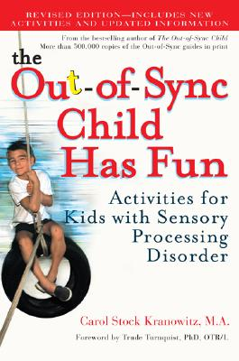 The Out-Of-Sync Child Has Fun: Activities for Kids with Sensory Processing Disorder - Kranowitz, Carol Stock, M.A., and Wylie, T J (Illustrator)