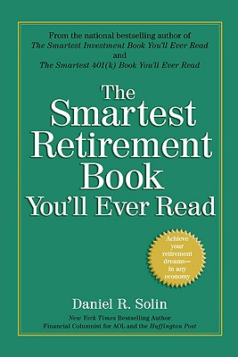 The Smartest Retirement Book You'll Ever Read - Solin, Daniel R