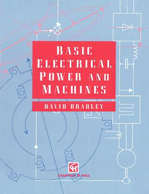Basic Electrical Power and Machines - Bradley, D A, and Bradley, David
