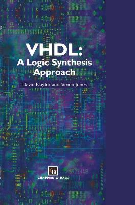 VHDL: A Logic Synthesis Approach - Jones, Simon, and Jones, S, and Naylor, David