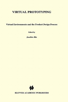 Virtual Prototyping: Virtual Environments and the Product Design Process - Rix, Joachim, and Haas, S (Editor), and Teixeira, A A (Editor)