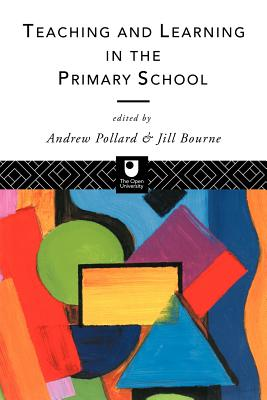 Teaching and Learning in the Primary School - Pollard, Andrew (Editor), and Bourne, Jill (Editor)