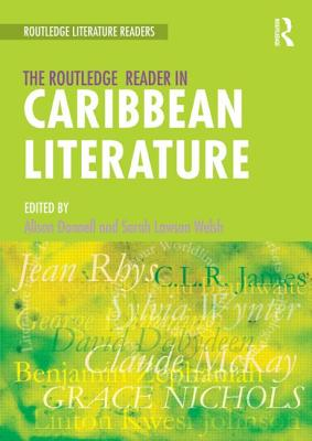 The Routledge Reader in Caribbean Literature - Welsh, Sarah Lawson (Editor), and Lawson Welsh, Sarah, and Donnell, Alison (Editor)