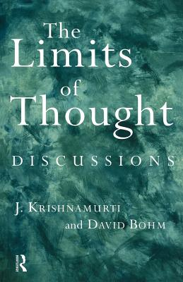 The Limits of Thought: Discussions Between J. Krishnamurti and David Bohm - Krishnamurti, Jiddu, and Bohm, David, and McCoy, Ray (Editor)