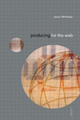 Producing for the Web - Whittaker, Jason