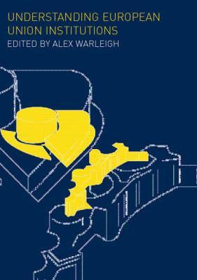 Understanding European Union Institutions - Warleigh, Alex (Editor)